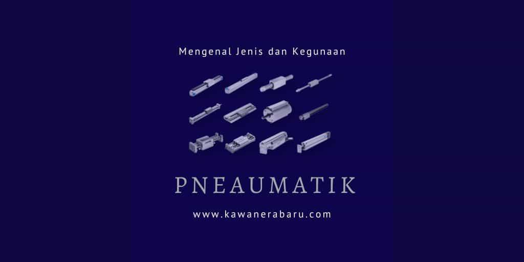 Mengenal Jenis Pneumatik dan Kegunaannya