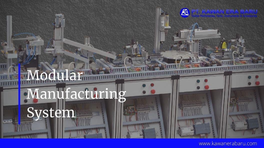 Apa Itu Modular Manufacturing System?